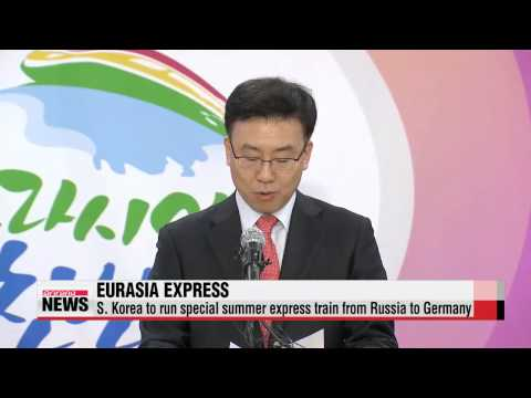 S. Korea to run ″Eurasia Express″ from Russia to Germany in July   ′유라