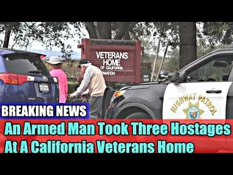 BRAKING NEWS Armed man takes hostages in Californian veterans home, USA NEWS