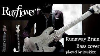 Rayflower / Runaway Brain BASS cover -Live ver.-