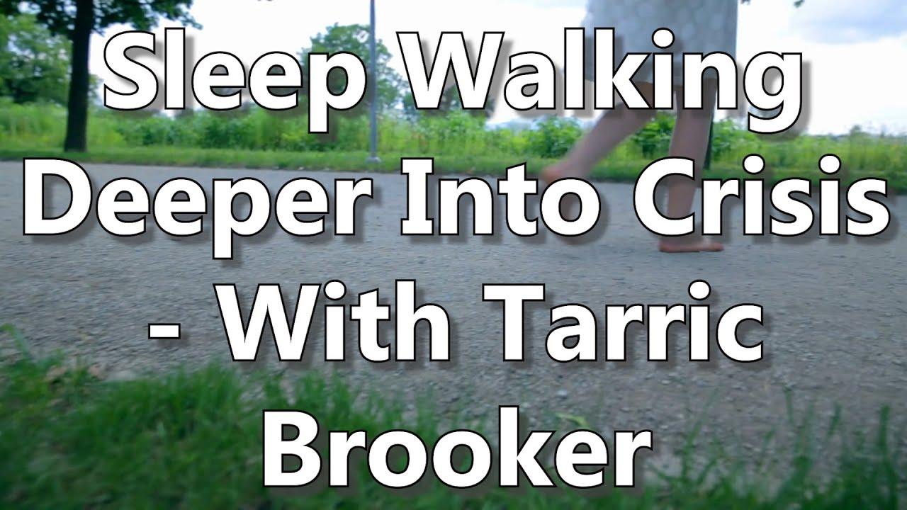 Sleep Walking Deeper Into Crisis - With Tarric Brooker