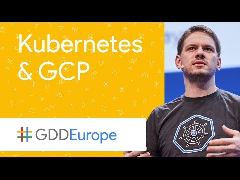 Containers, Kubernetes, and Google Cloud (GDD Europe '17)