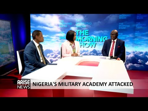 NIGERIA'S MILITARY ACADEMY ATTACKED + TODAY'S HEADLINES - THE MORNING SHOW