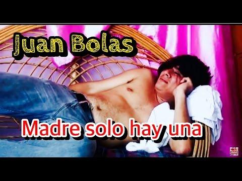 Juan Bolas madre solo hay una
