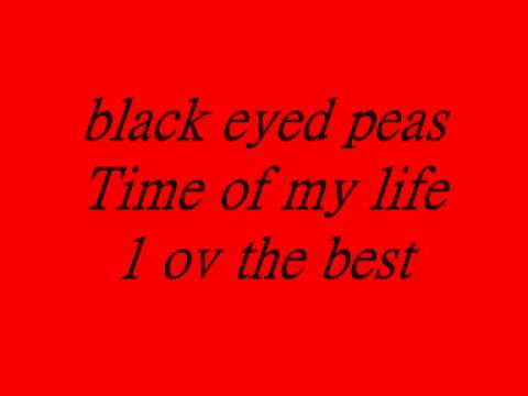 Black Eyed Peas Time of My Life by Lyrics Time of My Life ...