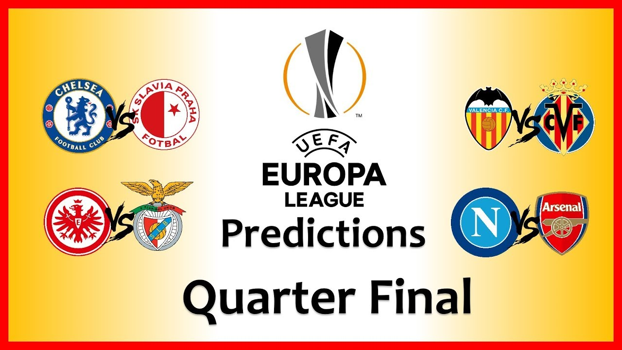 2019 Europa League Predictions - Quarter Finals - 2nd Leg