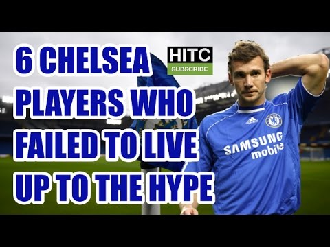 6 Chelsea Players Who Failed To Live Up To The Hype