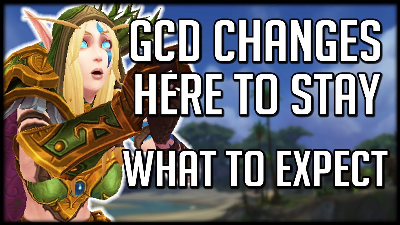 DOUBLING DOWN ON GCD CHANGES - What To Expect In BFA | WoW Battle for  Azeroth