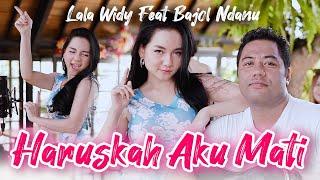Download lagu Lala Widy Ft. Bajol Ndanu - Haruskah Aku Mati - Aku mengalah karena cinta ( Official Music Video )