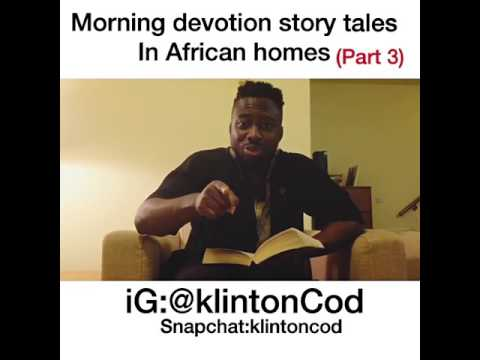 klintoncod – Morning devotion story tales in african homes Part 3