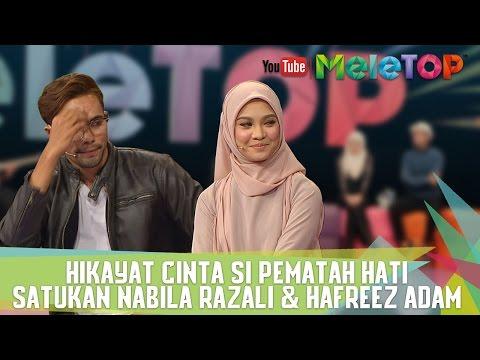 Hikayat Cinta Si Pematah Hati Satukan Nabila Razali & Hafreez Adam - MeleTOP Ep 237 [16.5.2017]