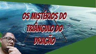 Os mistérios do triângulo do dragão!!!