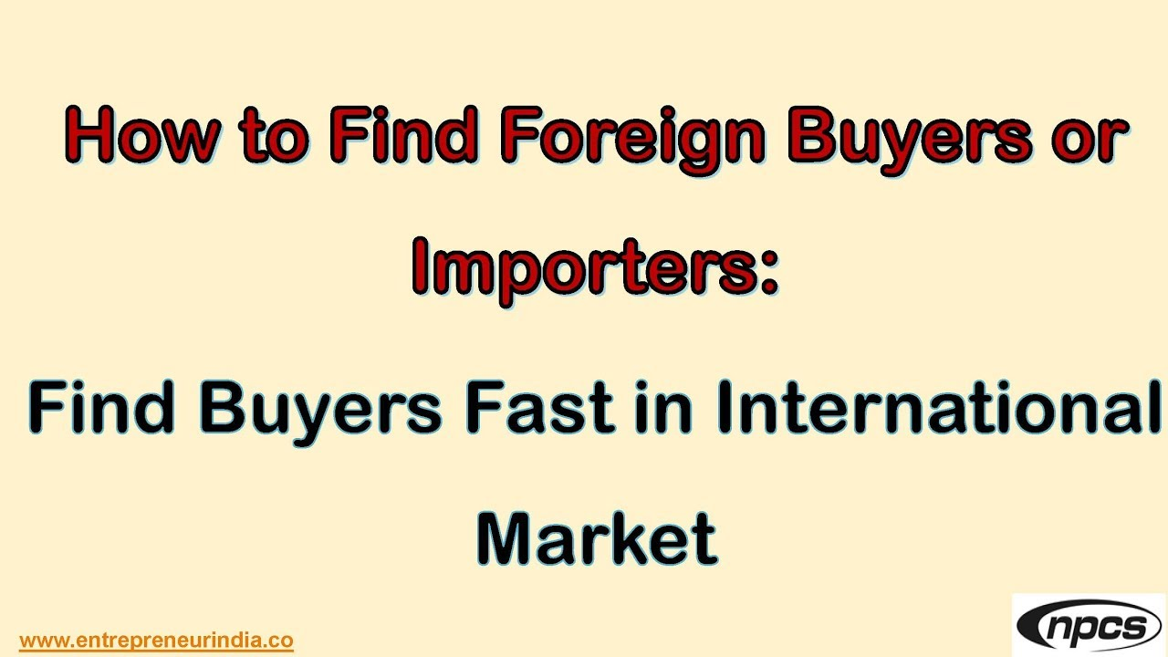 How to Find Foreign Buyers or Importers: Find Buyers Fast in International  Market
