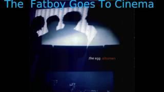 the egg  - albumen 01 - The Fat Boy Goes To Te Cinema