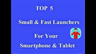 Top 5 Small & Fast Launchers ( For Android & Tablet)..
