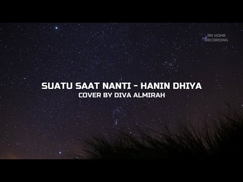 SUATU SAAT NANTI - HANIN DHIYA (COVER BY DIVA ALMIRAH)