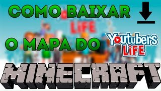 TUTORIAL- COMO BAIXAR O MAPA DO YOUTUBERS LIFE NO MINECRAFT