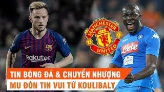 Tin bóng đá   Chuyển nhượng   22/02/2019   MU có tin vui từ Koulibaly,Rakitic đến Inter,Kane trở lại