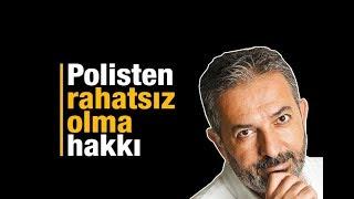Akif Beki : Polisten rahatsız olma hakkı