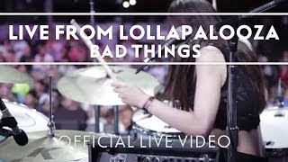 Bad Things - Live From Lollapalooza [Live]