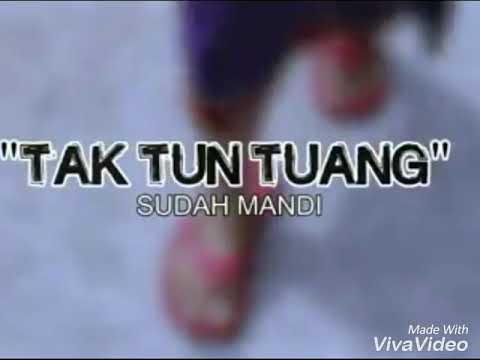 AKU SUDAH MANDI TAK TUN TUANG - NEW SONG