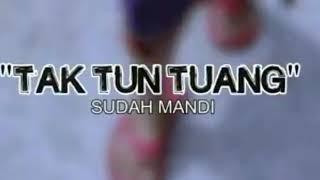 [Download] AKU SUDAH MANDI TAK TUN TUANG    Mp3