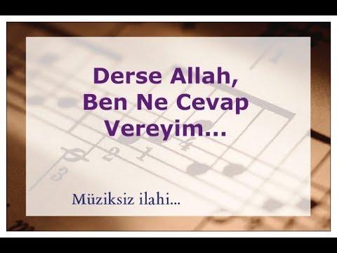 Müziksiz ilahi... Derse Allah ben ne cevap vereyim...