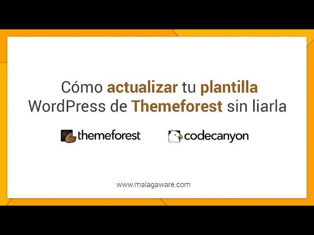 Cómo Actualizar una Plantilla WordPress de Themeforest sin miedo