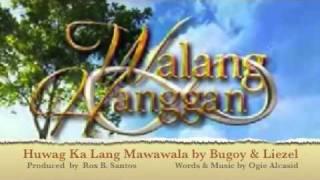 HUWAG KA LANG MAWAWALA BY BUGOY DRILON & LIEZEL GARCIA