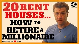 20 Rent Houses....How To Retire A Millionaire!!!