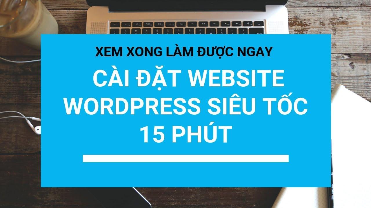 Hướng dẫn chọn hosting + domain và cài đặt Worpress siêu tốc trong 15 phút