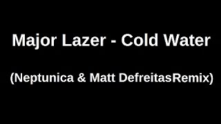 Major Lazer - Cold Water (Neptunica & Matt Defreitas Remix) [STARLEX ] [ TRAP MUSIC ]