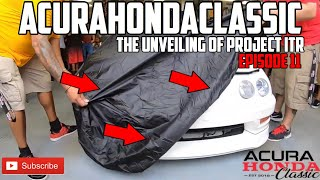 Acura Honda Classic Integra Type R Project - Final Unveiling of the ITR with Alex's Wide Body S2000