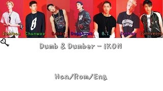 iKON - (덤앤더머) Dumb & Dumber Color Coded [Han Rom Eng Lyrics]