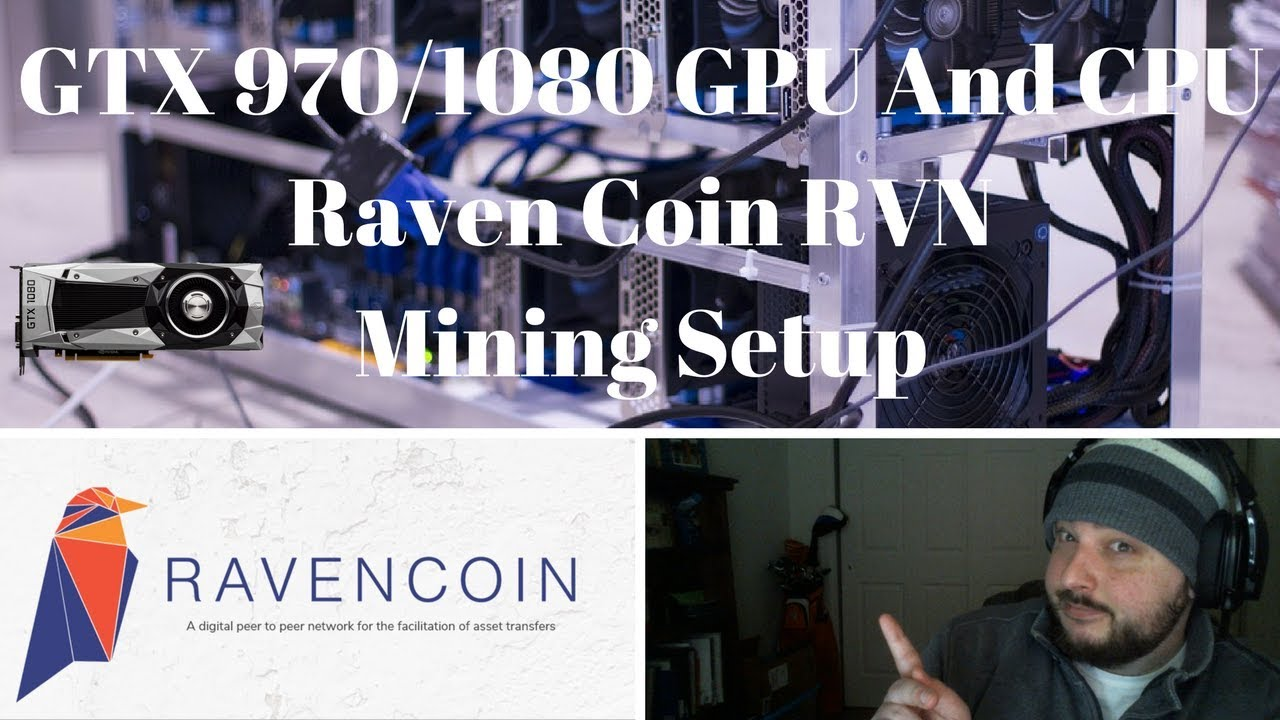 GTX 970/1080 And CPU Mining Setup For RavenCoin (RVN)