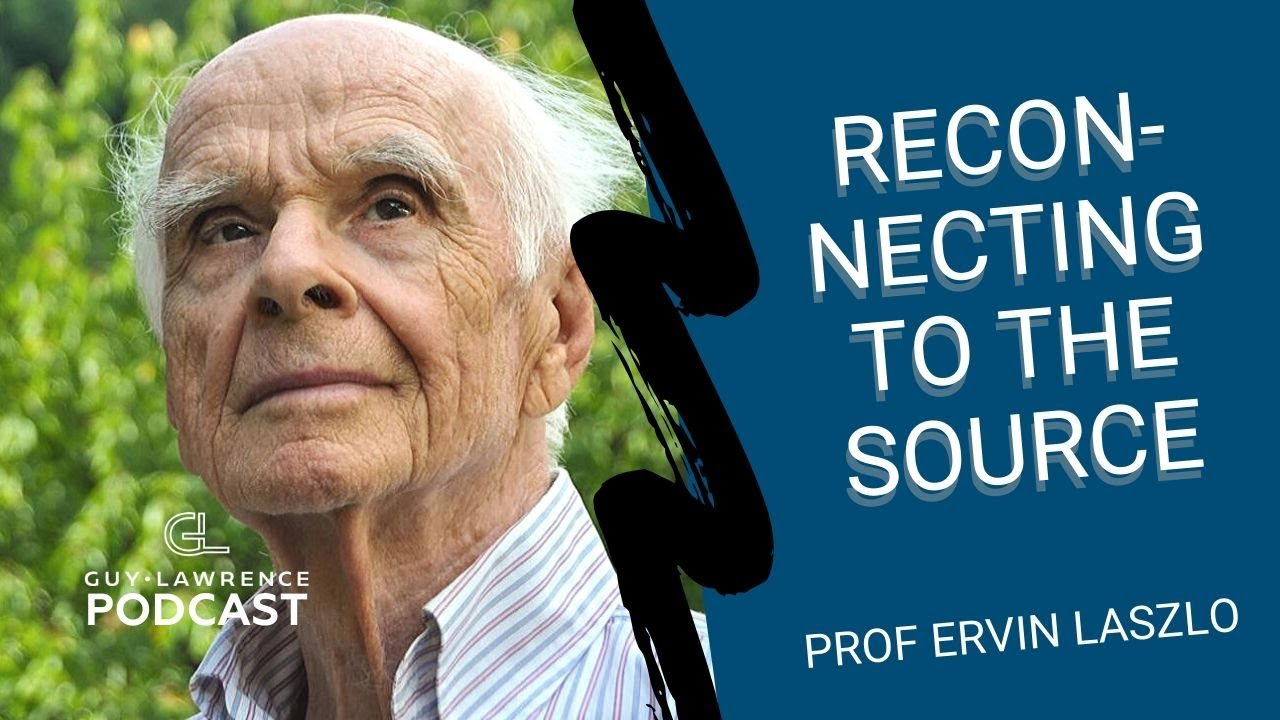 Reconnecting To The Source with Prof Ervin Laszlo