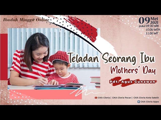 Kebaktian Umum - Pdt. Agus Gunawan - Teladan Seorang Ibu - 09 Mei 2021