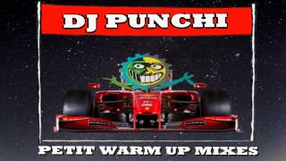 DJ PUNCHI - PETIT WARM UP MIXES