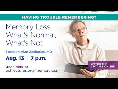 BCH Lecture: Memory Loss: What's Normal, What's Not?