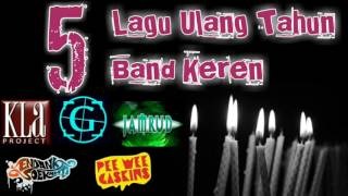 5 LAGU ULANG TAHUN BAND KEREN INDONESIA ( KLA PROJECT, GIGI,ENDANK SOEKAMTI,JAMRUD,PEE WEE GASKIN)