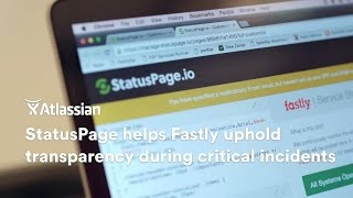 StatusPage helps Fastly uphold transparency during critical incidents thumbnail