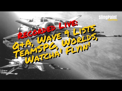 Q&A | Wave 9 Lists | TeamSPG | Worlds | Flyin' & More - SlingPaint - X-Wing Miniatures