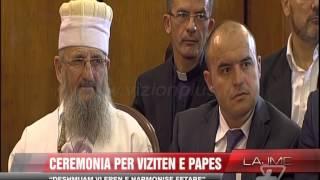 Ceremonia për vizitën e Papës - News, Lajme - Vizion Plus