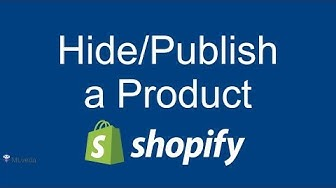 How to Hide/Publish a Product on your Shopify Store | Shopify 2017