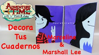 DECORA TUS CUADERNOS | MARCELINE & MARSHALL LEE | ADVENTURE TIME | BACK TO SCHOOL - YuureYCrafts
