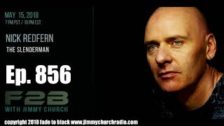 Ep. 856 FADE to BLACK Jimmy Church w/ Nick Redfern : The Slenderman Mysteries : LIVE