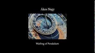 Ákos Nagy - Wailing of Pendulum