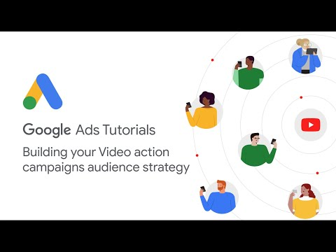 Google Ads Tutorials: Building your Video action campaigns audience strategy