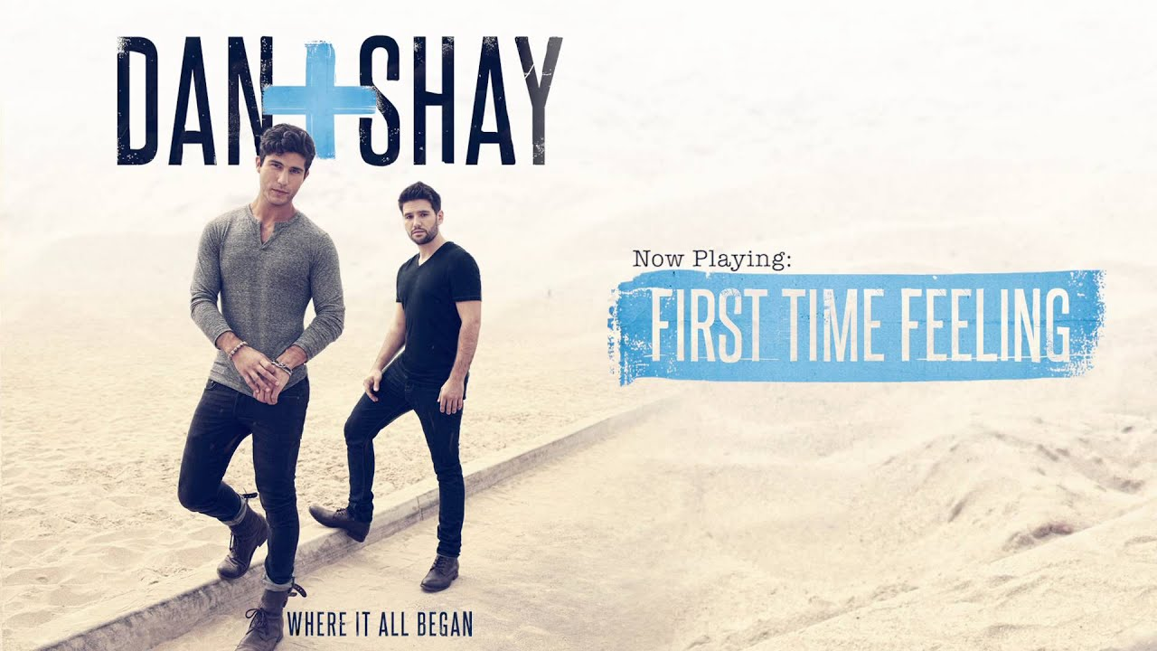 8211621b7804 Dan + Shay - First Time Feeling (Official Audio) - YouTube