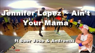 Jennifer Lopez ~ Ain't Your Mama ft Saer Jose & Androniki