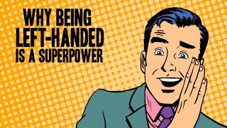 Why Being Left-Handed Is A Superpower